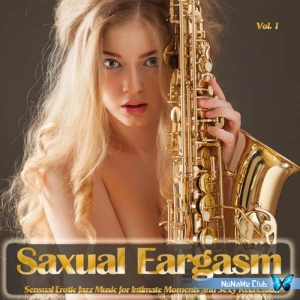 VA - Saxual Eargasm, Vol. 1 (Sensual Erotic Jazz Music for Intimate Moments and Sexy Relaxation)