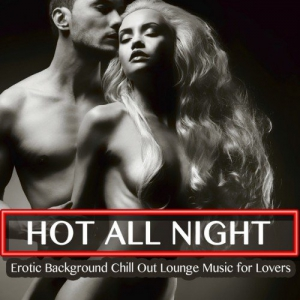 VA - Hot All Night Erotic Background Chill out Lounge Music for Lovers