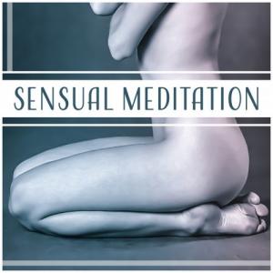 VA - Sensual Meditation: Emotional Music, Deep Feeling Connection, Tantra Meditation