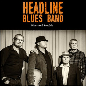 Headline Blues Band - Blues And Trouble
