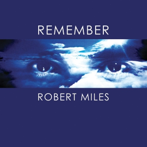 Robert Miles - Remember Robert Miles