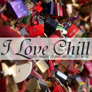 VA - I Love Chill Vol 3 (Finest Ambient Lounge And Chillout Music)