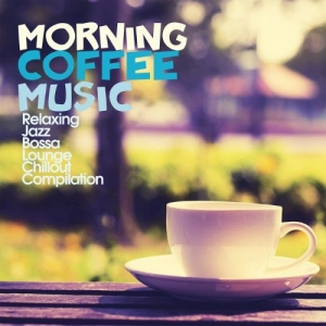 VA - Morning Coffee Music (Relaxing Jazz Bossa Lounge Chillout Compilation)