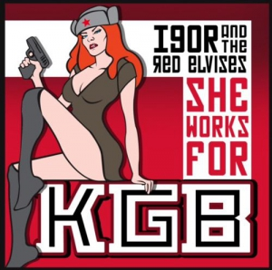 Igor & The Red Elvises - She Works For KGB
