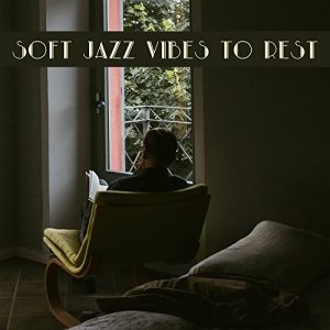 Chilled Jazz Masters - Soft Jazz Vibes To Rest