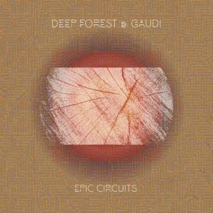 Deep Forest, Gaudi - Epic Circuits