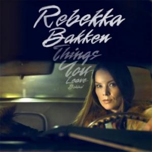 Rebekka Bakken - Things You Leave Behind