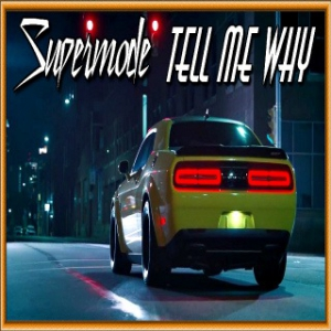 Supermode - Tell Me Why