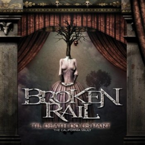 Broken Rail - Til Death Do Us Part: The California Vault