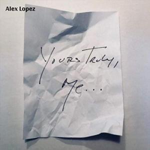 Alex Lopez - Yours Truly, Me...