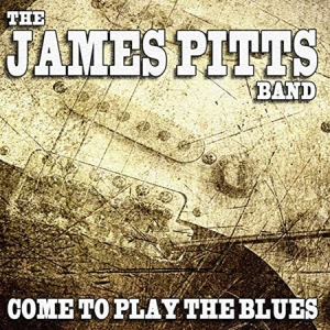 The James Pitts Band - Come To Play The Blues