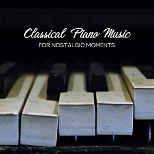 Music for Quiet Moments, Soothing Piano Music Universe, Sad Music Zone - Classical Piano Music for Nostalgic Moments