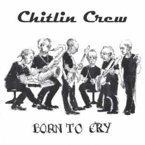 Chitlin Crew - Born to Cry