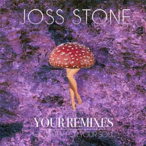Joss Stone - Your Remixes of Water for Your Soul