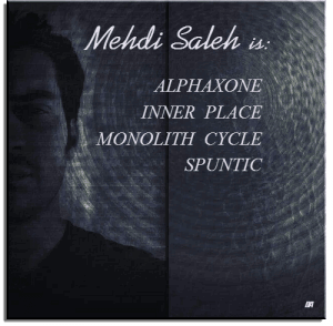 Mehdi Saleh aka: Alphaxone, Inner Place, Monolith Cycle, Spuntic - Discography 43 Releases