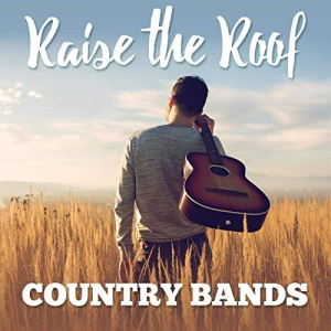 VA - Raise the Roof: Country Bands