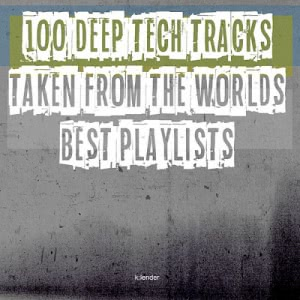 VA - 100 Deep Tech Tracks Taken From The Worlds Best Playlists