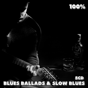 VA - 100% Blues Ballads & Slow Blues 5CD