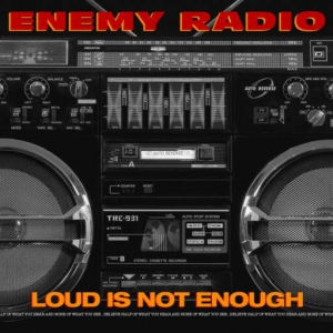 Enemy Radio - Loud Is Not Enough