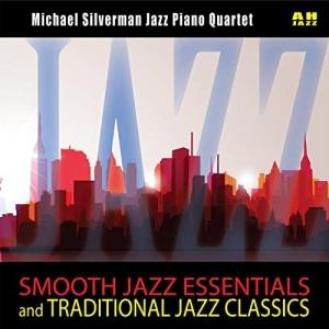 Michael Silverman Jazz Piano Quartet - Jazz! Smooth Jazz Essentials and Traditional Jazz Classics