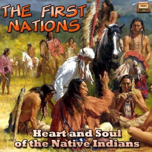 The First Nations - Heart and Soul of the Native Indians