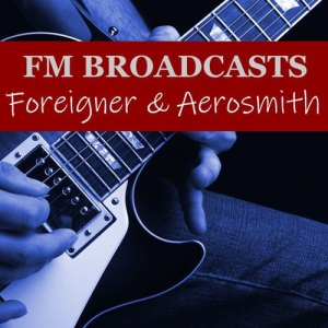 Foreigner & Aerosmith - FM Broadcasts