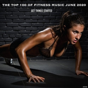 VA - The Top 100 Of Fitness Music June 2020 Get Things Started
