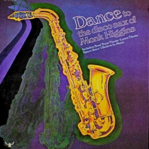 Monk Higgins - Dance To The Disco Sax Of Monk Higgins