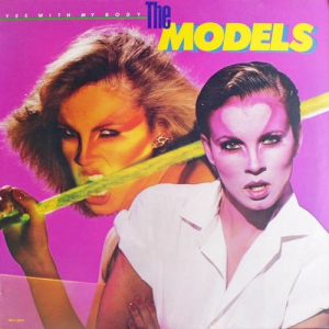 The Models - Yes With My Body