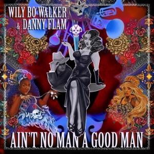 Wily Bo Walker & Danny Flam - Ain't No Man A Good Man