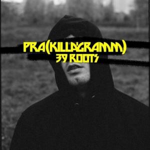 Pra(Killa'Gramm) - 39 ROOTS