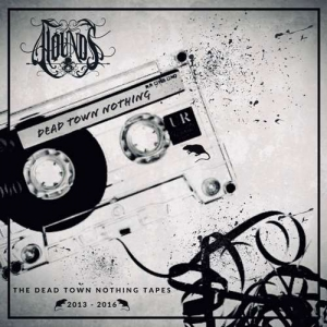 Hounds - The Dead Town Nothing Tapes