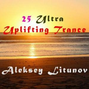 Aleksey Litunov - 25 Ultra Uplifting Trance