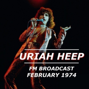 Uriah Heep - Uriah Heep FM Broadcast February 1974