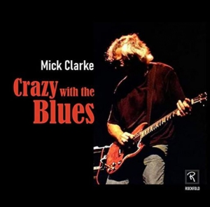 Mick Clarke - Crazy With The Blues