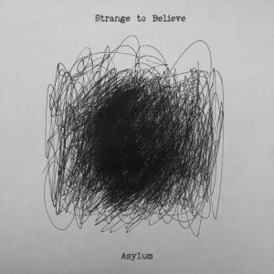 Strange to Believe - Asylum