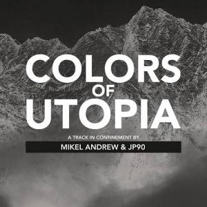 Mikel Andrew & JP90 - Colors Of Utopia