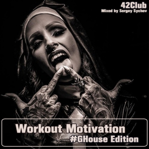 VA - Workout Motivation (#GHouse Edition) [Mixed by Sergey Sychev ]