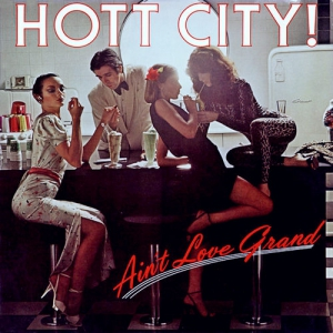 Hott City - Ain't Love Grand