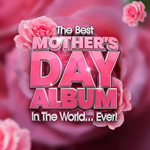 VA - The Best Mother's Day Album In The World...Ever!
