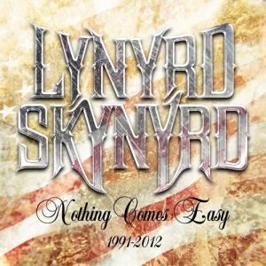 Lynyrd Skynyrd - Nothing Comes Easy 1991-2012