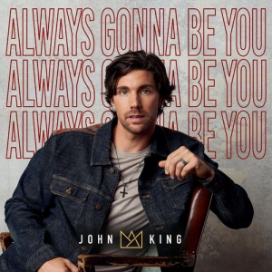 John King - Always Gonna Be You