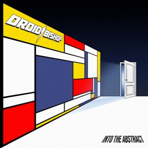 Droid Bishop - Into The Abstract