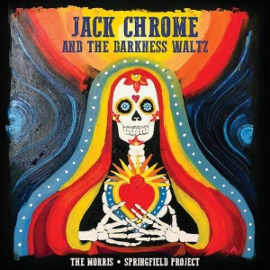 The Morris Springfield Project - Jack Chrome and the Darkness Waltz