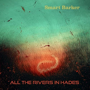 Smart Barker - All The Rivers In Hades