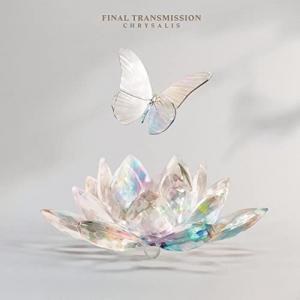 Final Transmission - Chrysalis