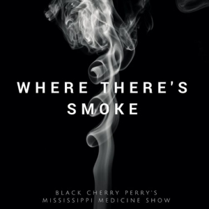 Black Cherry Perry's Mississippi Medicine Show - Where There's Smoke