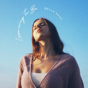 Bella Kaye - Learning To Be
